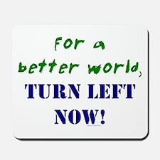 Better World, TURN LEFT NOW! Mousepad
