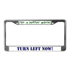 Better World, TURN LEFT NOW! License Plate Frame