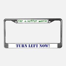 Better World, TURN LEFT NOW! License Plate Frame