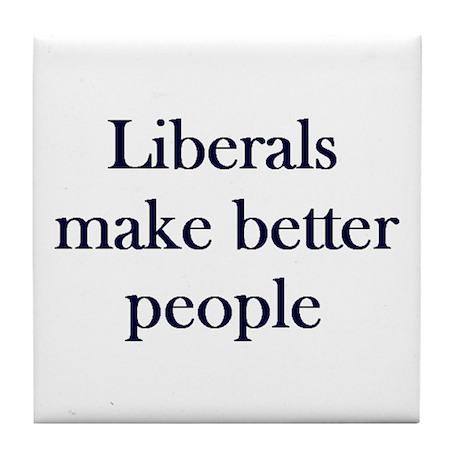 Liberals Make Better People Tile Coaster