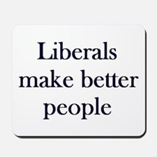 Liberals Make Better People Mousepad