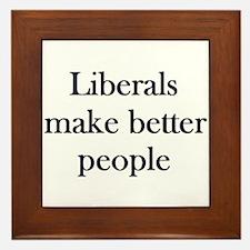 Liberals Make Better People Framed Tile