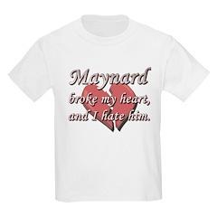 Maynard broke my heart and I hate him T-Shirt