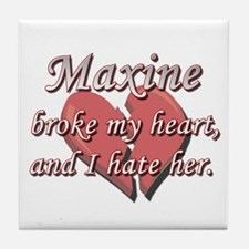 Maxine broke my heart and I hate her Tile Coaster