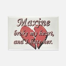 Maxine broke my heart and I hate her Rectangle Mag