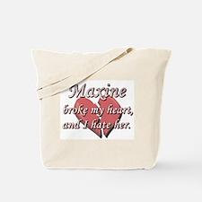 Maxine broke my heart and I hate her Tote Bag