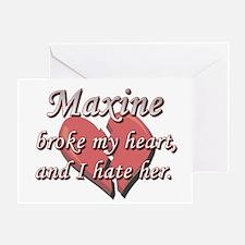 Maxine broke my heart and I hate her Greeting Card