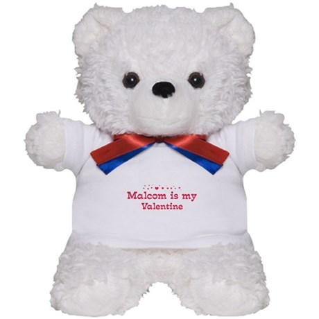 Malcom is my valentine Teddy Bear