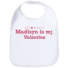 Madisyn is my valentine Bib