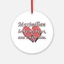 Maximilian broke my heart and I hate him Ornament