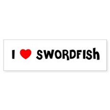 I LOVE SWORDFISH Bumper Bumper Sticker