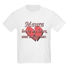 Maura broke my heart and I hate her T-Shirt