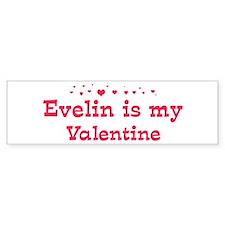 Evelin is my valentine Bumper Bumper Sticker