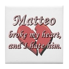 Matteo broke my heart and I hate him Tile Coaster