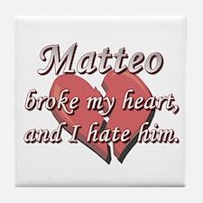 Matteo broke my heart and I hate him Tile Coaster