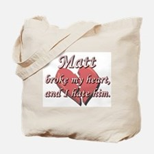 Matt broke my heart and I hate him Tote Bag