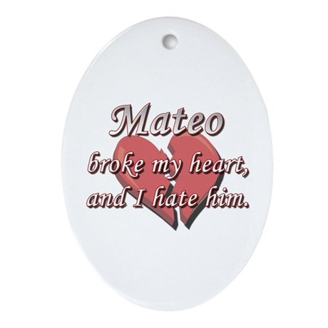 Mateo broke my heart and I hate him Ornament (Oval