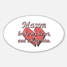 Mason broke my heart and I hate him Oval Decal