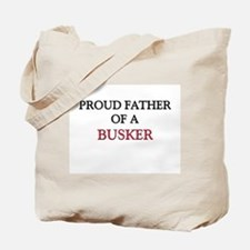 Proud Father Of A BUSKER Tote Bag