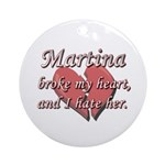 Martina broke my heart and I hate her Ornament (Ro