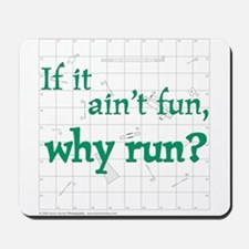 Ain't Fun, Why Run? Mousepad