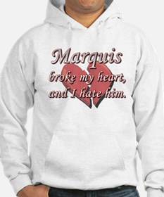 Marquis broke my heart and I hate him Hoodie