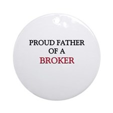Proud Father Of A BROKER Ornament (Round)
