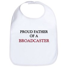 Proud Father Of A BROADCASTER Bib