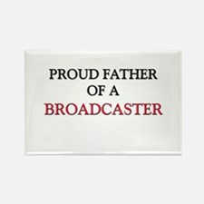 Proud Father Of A BROADCASTER Rectangle Magnet