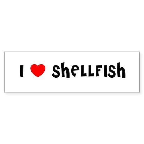 I LOVE SHELLFISH Bumper Sticker