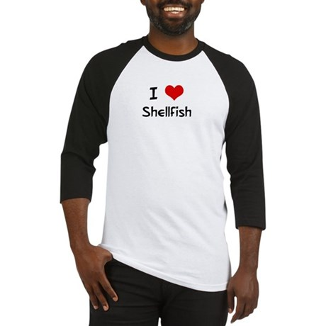 I LOVE SHELLFISH Baseball Jersey
