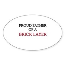 Proud Father Of A BRICK LAYER Oval Decal