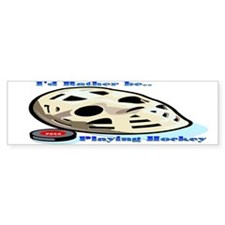 Rather Be Playing Hockey Bumper Bumper Sticker