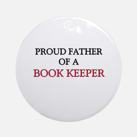 Proud Father Of A BOOK KEEPER Ornament (Round)