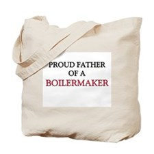 Proud Father Of A BOILERMAKER Tote Bag