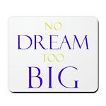 No Dream Too Big Mousepad