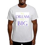 No Dream Too Big Light T-Shirt
