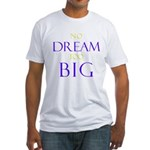 No Dream Too Big Fitted T-Shirt
