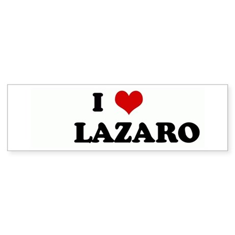I Love LAZARO Bumper Sticker