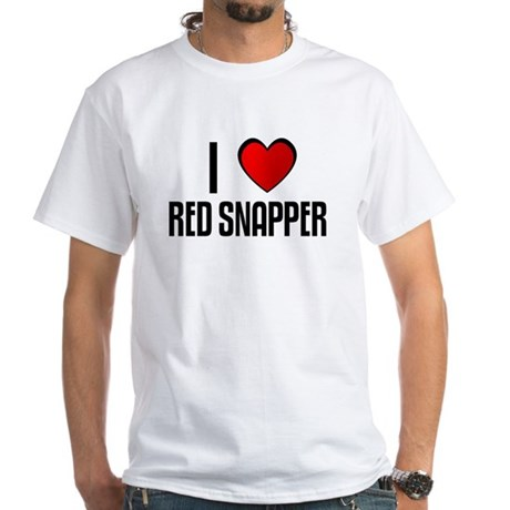 I LOVE RED SNAPPER White T-Shirt