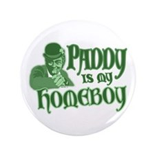 "Paddy is my Homeboy 3.5"" Button"