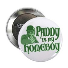 "Paddy is my Homeboy 2.25"" Button"