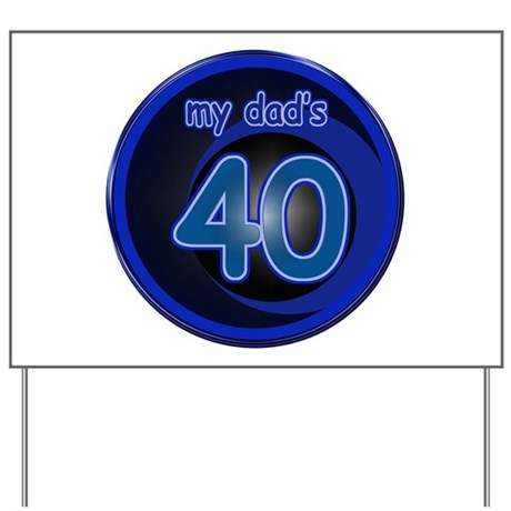 Dad's 40th Bday Yard Sign