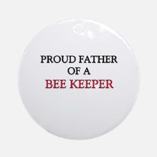 Proud Father Of A BEE KEEPER Ornament (Round)