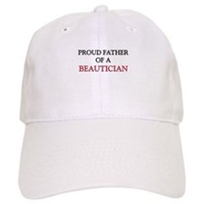 Proud Father Of A BEAUTICIAN Baseball Cap