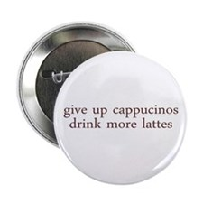 "Give Up Cappucino 2.25"" Button"