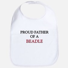 Proud Father Of A BEADLE Bib
