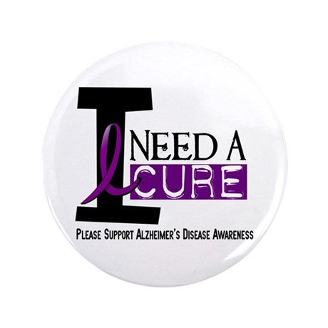"""I Need A Cure ALZHEIMER'S DISEASE 3.5"""" Button"""
