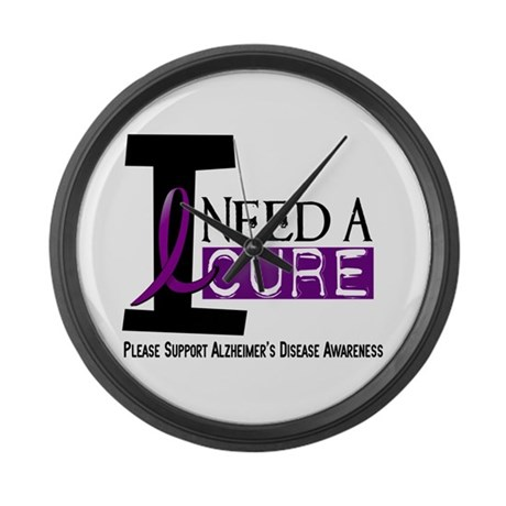 I Need A Cure ALZHEIMER'S DISEASE Large Wall Clock