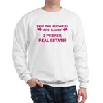 I Prefer Real Estate! Sweatshirt
